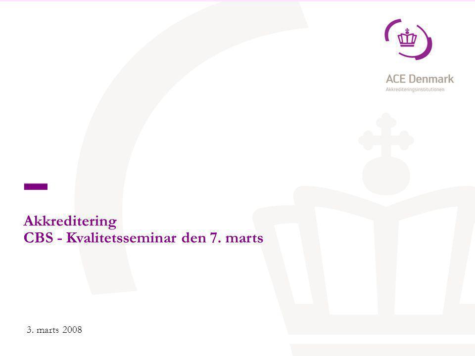 Akkreditering CBS - Kvalitetsseminar den 7. marts 3. marts 2008