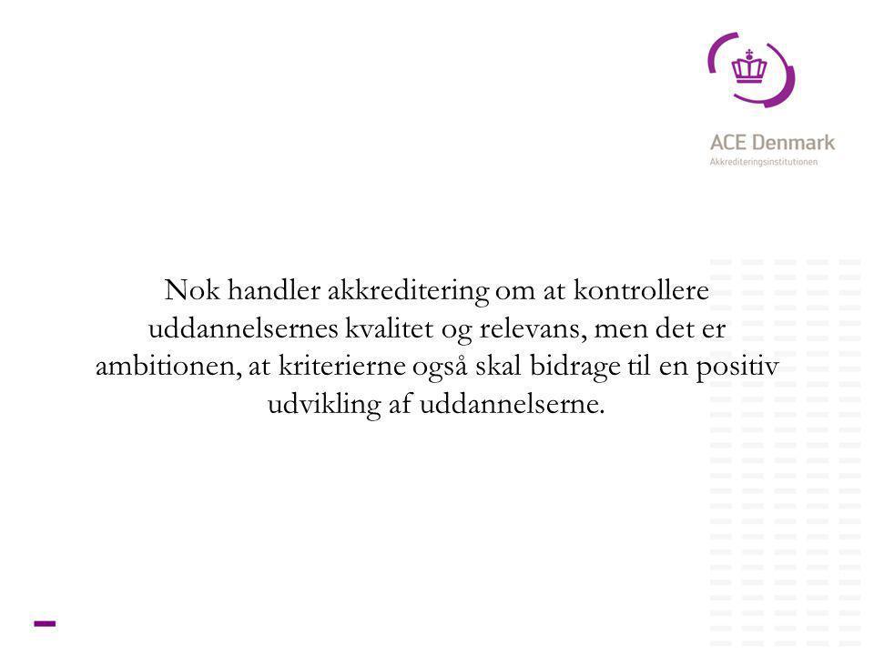 19Titel lorem ipsum dolor sit amet Nok handler akkreditering om at kontrollere uddannelsernes kvalitet og relevans, men det er ambitionen, at kriterierne også skal bidrage til en positiv udvikling af uddannelserne.
