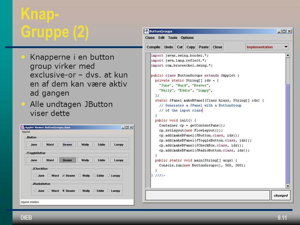 DIEB9.11 Knap- Gruppe (2) • Knapperne i en button group virker med exclusive-or – dvs.