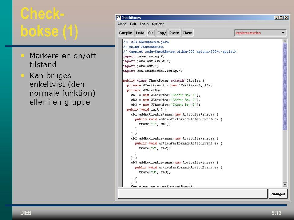 DIEB9.13 Check- bokse (1) • Markere en on/off tilstand • Kan bruges enkeltvist (den normale funktion) eller i en gruppe