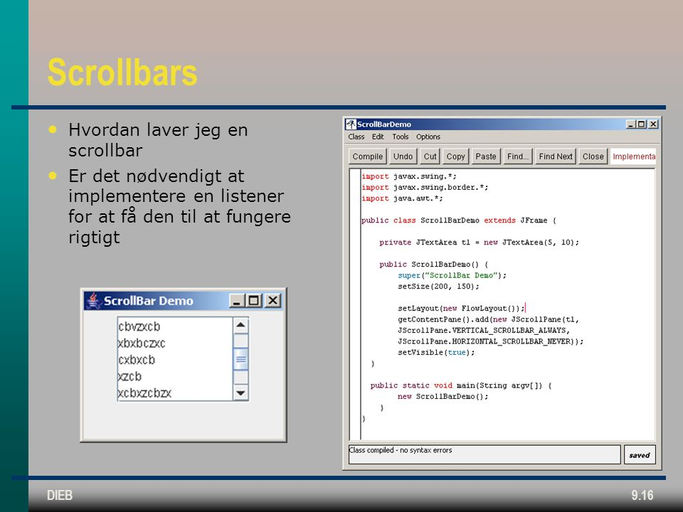 DIEB9.16 Scrollbars • Hvordan laver jeg en scrollbar • Er det nødvendigt at implementere en listener for at få den til at fungere rigtigt
