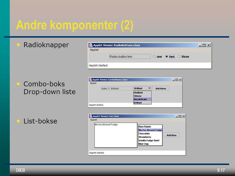 DIEB9.17 Andre komponenter (2) • Radioknapper • Combo-boks Drop-down liste • List-bokse