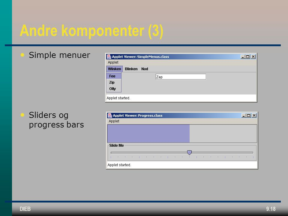 DIEB9.18 Andre komponenter (3) • Simple menuer • Sliders og progress bars