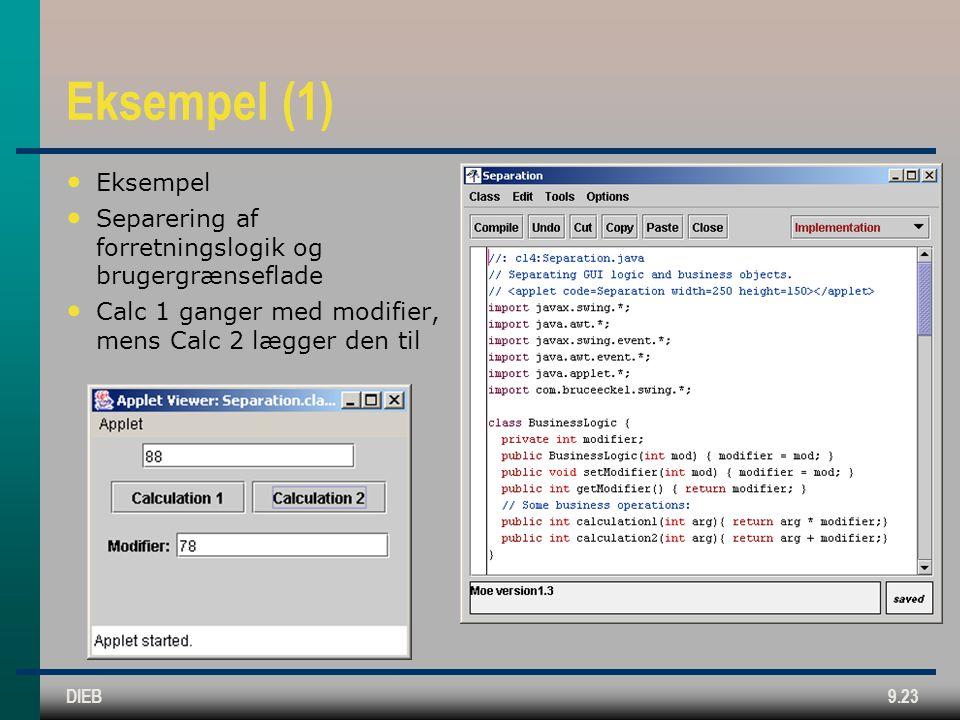 DIEB9.23 Eksempel (1) • Eksempel • Separering af forretningslogik og brugergrænseflade • Calc 1 ganger med modifier, mens Calc 2 lægger den til