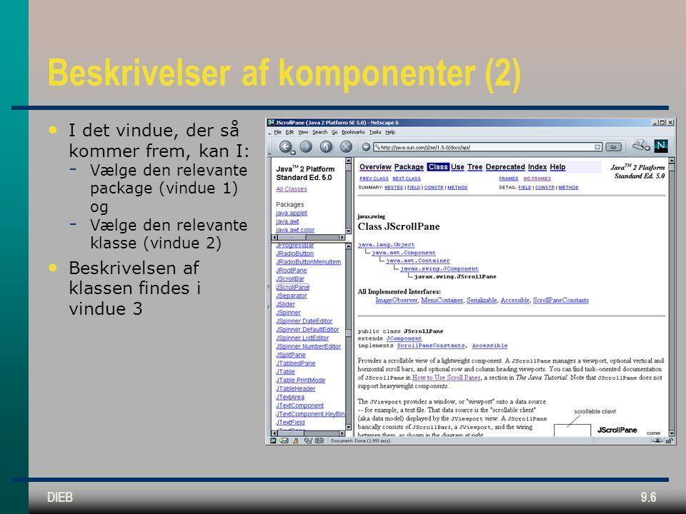 DIEB9.6 Beskrivelser af komponenter (2) • I det vindue, der så kommer frem, kan I:  Vælge den relevante package (vindue 1) og  Vælge den relevante klasse (vindue 2) • Beskrivelsen af klassen findes i vindue 3