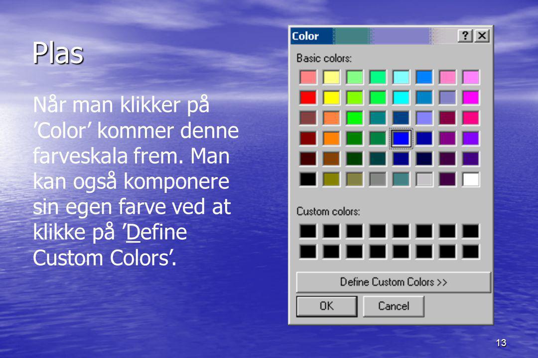 13 Plas Når man klikker på 'Color' kommer denne farveskala frem.