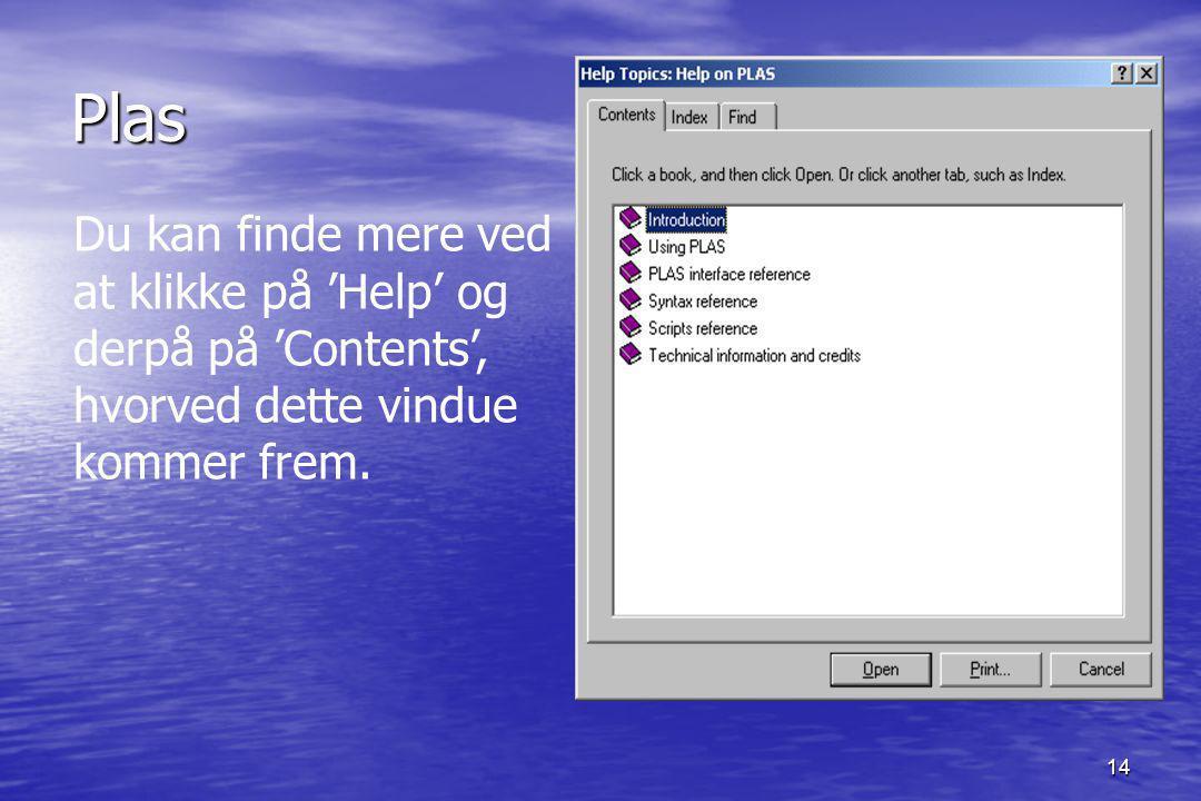 14 Plas Du kan finde mere ved at klikke på 'Help' og derpå på 'Contents', hvorved dette vindue kommer frem.