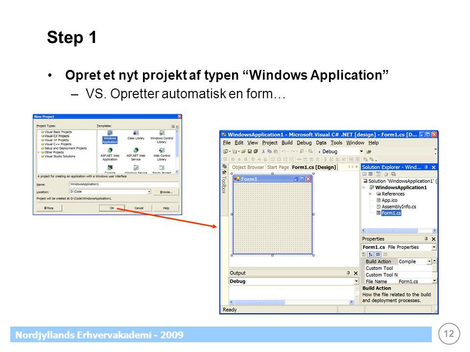 12 Nordjyllands Erhvervakademi - 2009 Step 1 •Opret et nyt projekt af typen Windows Application –VS.