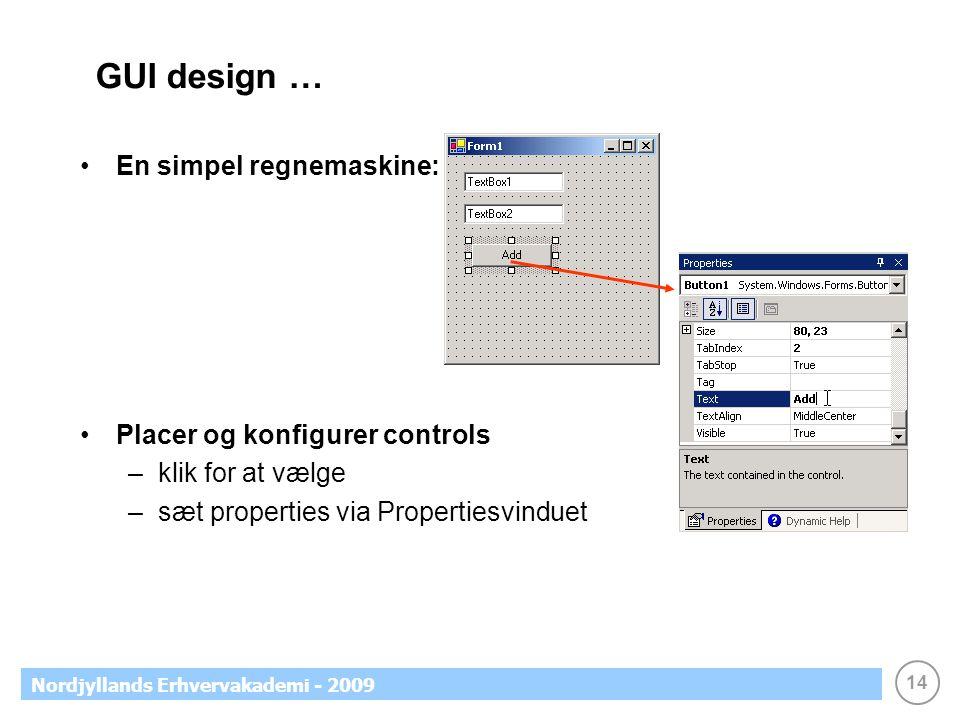 14 Nordjyllands Erhvervakademi - 2009 GUI design … •En simpel regnemaskine: •Placer og konfigurer controls –klik for at vælge –sæt properties via Propertiesvinduet