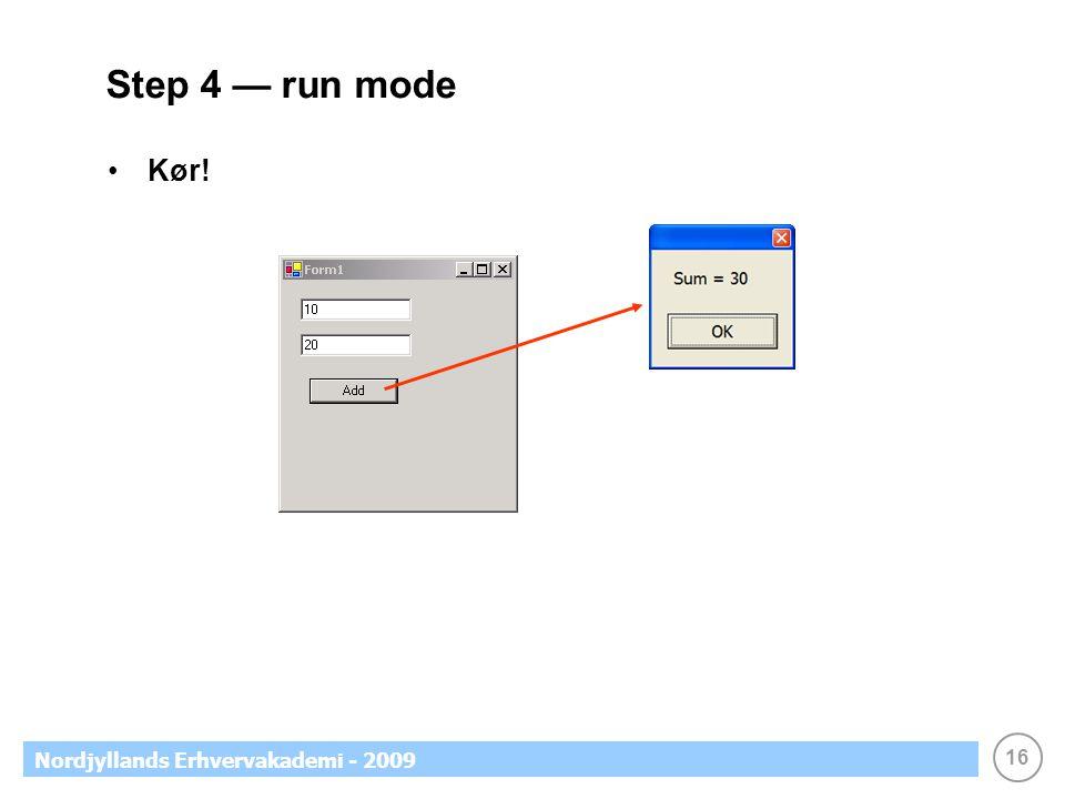16 Nordjyllands Erhvervakademi - 2009 Step 4 — run mode •Kør!