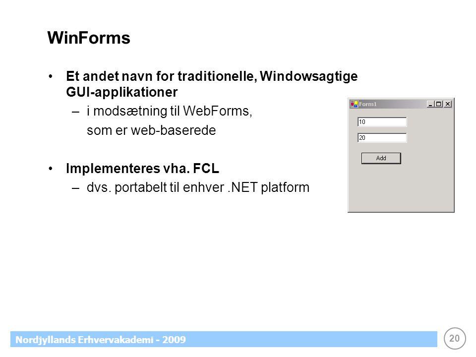20 Nordjyllands Erhvervakademi - 2009 WinForms •Et andet navn for traditionelle, Windowsagtige GUI-applikationer –i modsætning til WebForms, som er web-baserede •Implementeres vha.