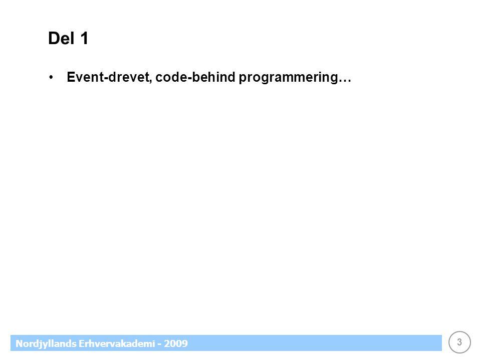 3 Nordjyllands Erhvervakademi - 2009 Del 1 •Event-drevet, code-behind programmering…