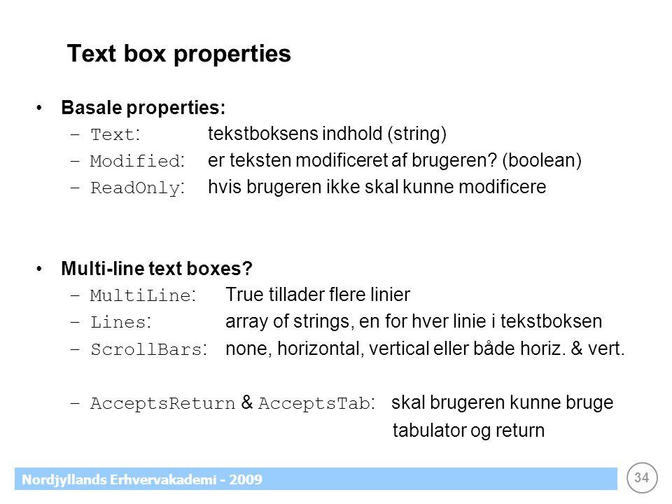 34 Nordjyllands Erhvervakademi - 2009 Text box properties •Basale properties: –Text :tekstboksens indhold (string) –Modified :er teksten modificeret af brugeren.