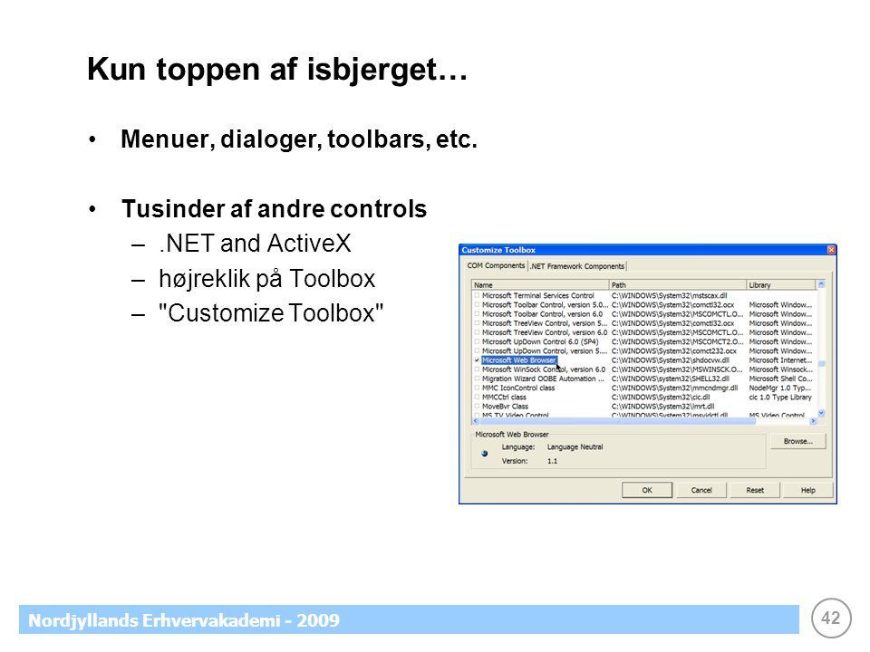 42 Nordjyllands Erhvervakademi - 2009 Kun toppen af isbjerget… •Menuer, dialoger, toolbars, etc.
