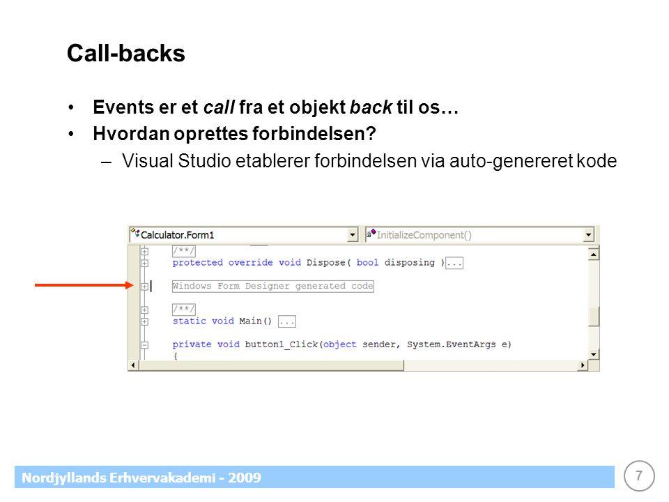 7 Nordjyllands Erhvervakademi - 2009 Call-backs •Events er et call fra et objekt back til os… •Hvordan oprettes forbindelsen.