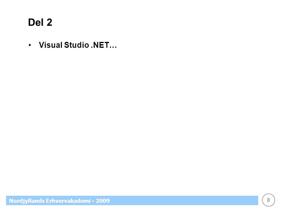 8 Nordjyllands Erhvervakademi - 2009 Del 2 •Visual Studio.NET…