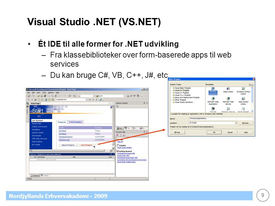 9 Nordjyllands Erhvervakademi - 2009 Visual Studio.NET (VS.NET) •Ét IDE til alle former for.NET udvikling –Fra klassebiblioteker over form-baserede apps til web services –Du kan bruge C#, VB, C++, J#, etc.