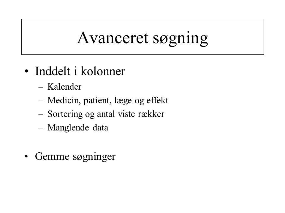 Avanceret søgning •Inddelt i kolonner –Kalender –Medicin, patient, læge og effekt –Sortering og antal viste rækker –Manglende data •Gemme søgninger