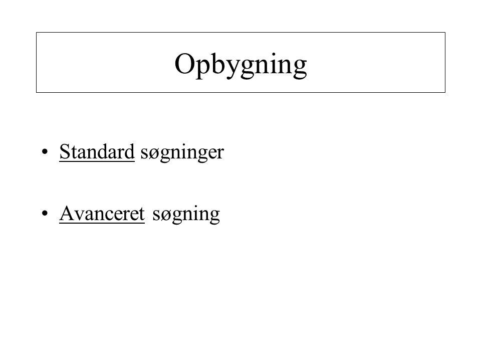 Opbygning •Standard søgninger •Avanceret søgning