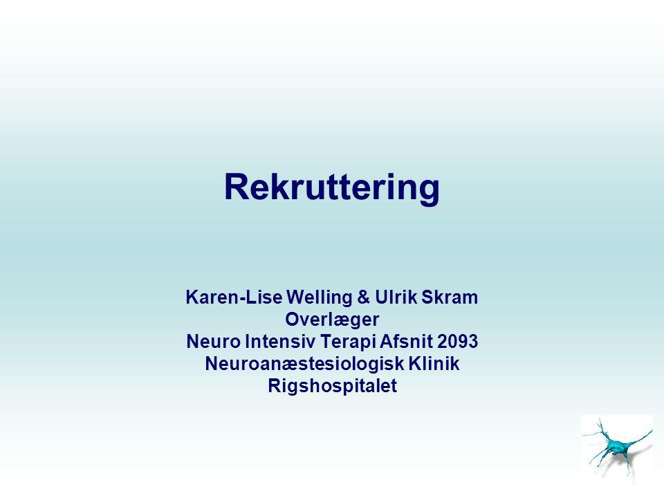 Rekruttering Karen-Lise Welling & Ulrik Skram Overlæger Neuro Intensiv Terapi Afsnit 2093 Neuroanæstesiologisk Klinik Rigshospitalet