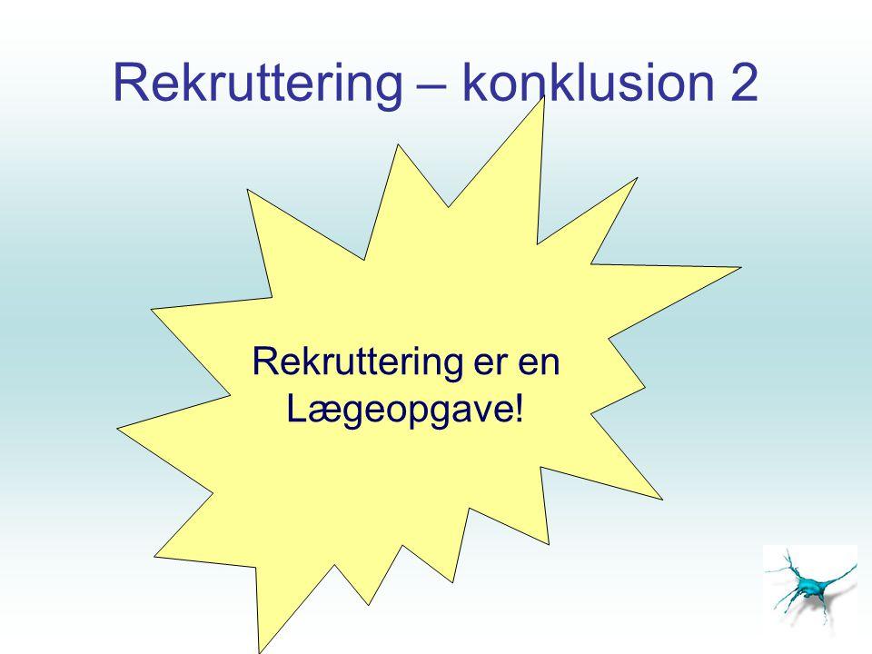 Rekruttering – konklusion 2 Rekruttering er en Lægeopgave!