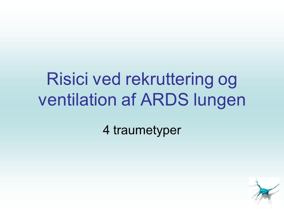 Risici ved rekruttering og ventilation af ARDS lungen 4 traumetyper
