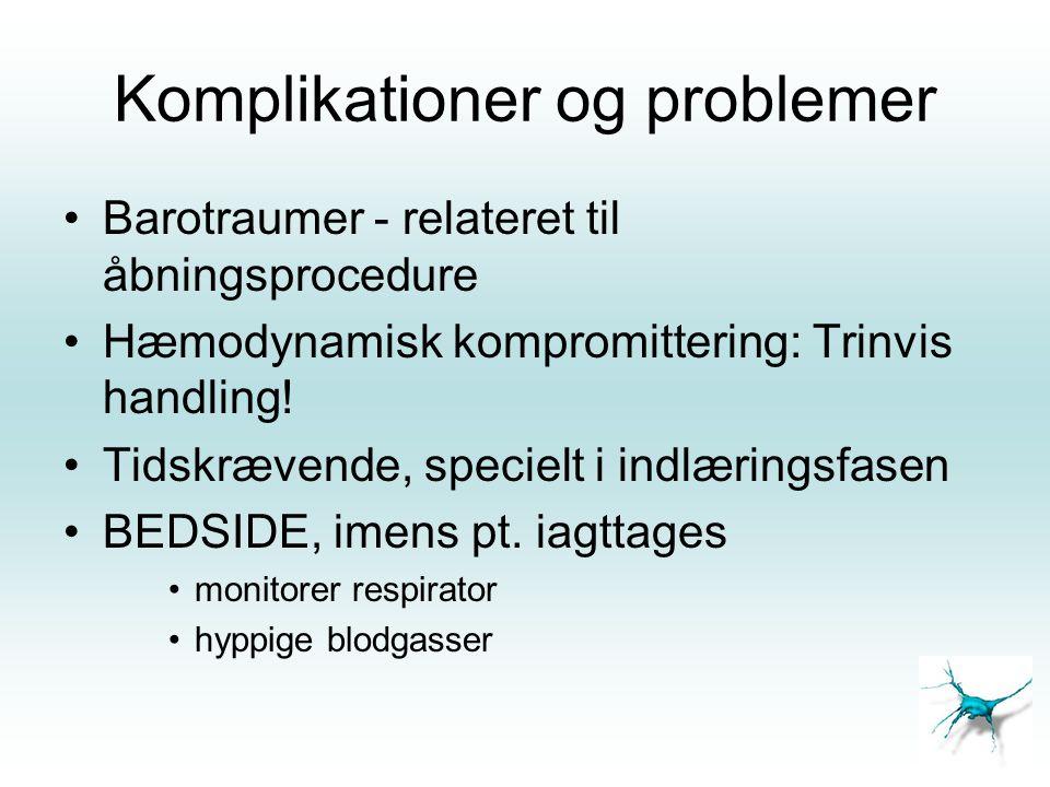 Komplikationer og problemer •Barotraumer - relateret til åbningsprocedure •Hæmodynamisk kompromittering: Trinvis handling! •Tidskrævende, specielt i i