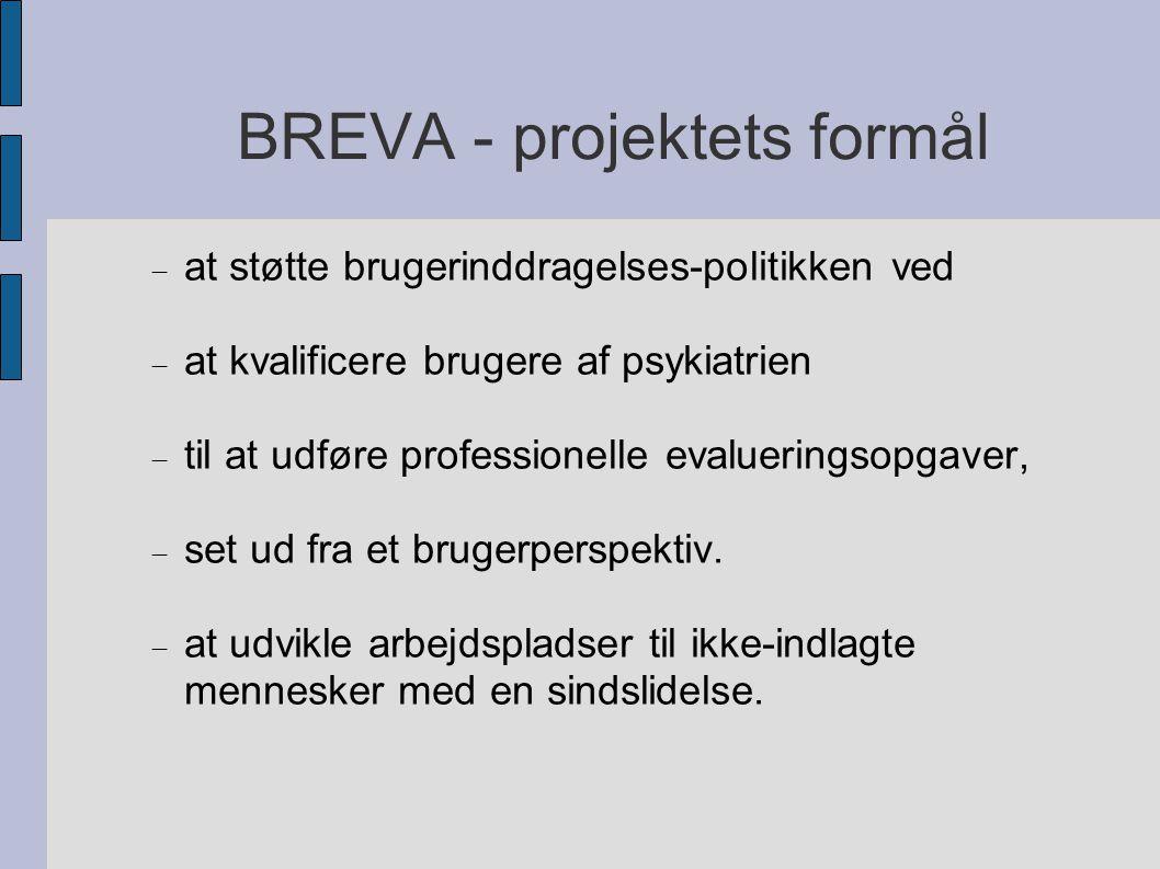 BREVA - projektets formål  at støtte brugerinddragelses-politikken ved  at kvalificere brugere af psykiatrien  til at udføre professionelle evalueringsopgaver,  set ud fra et brugerperspektiv.