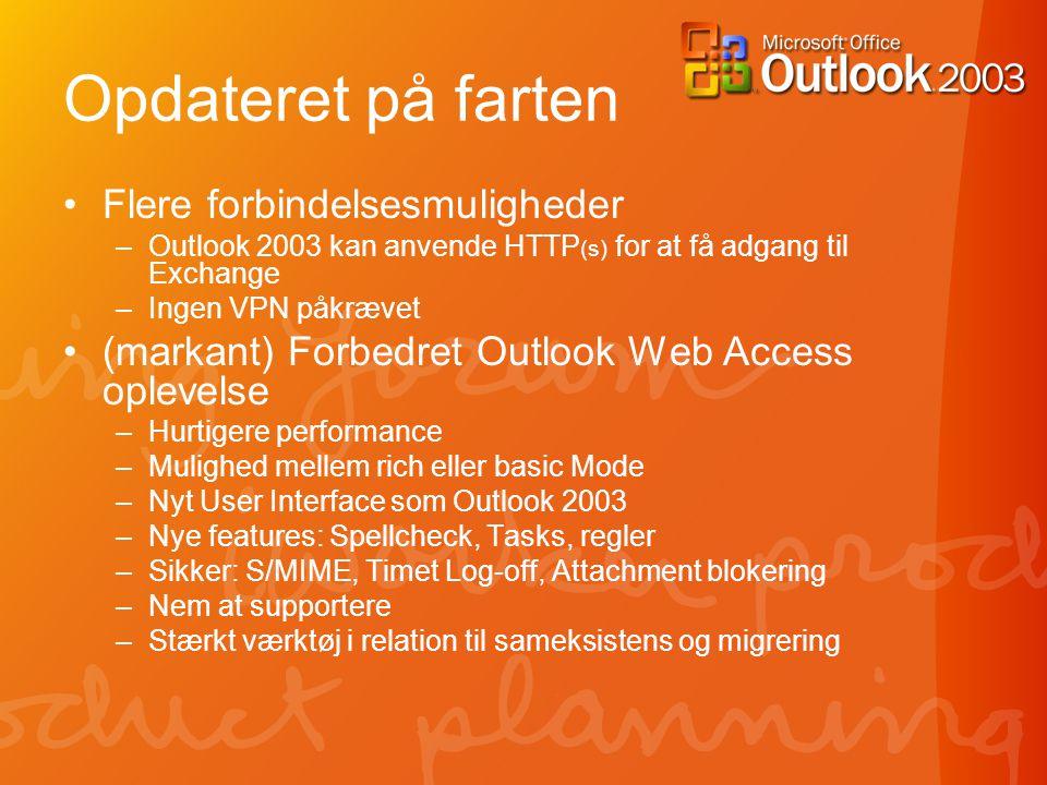 Opdateret på farten •Flere forbindelsesmuligheder –Outlook 2003 kan anvende HTTP (s) for at få adgang til Exchange –Ingen VPN påkrævet •(markant) Forbedret Outlook Web Access oplevelse –Hurtigere performance –Mulighed mellem rich eller basic Mode –Nyt User Interface som Outlook 2003 –Nye features: Spellcheck, Tasks, regler –Sikker: S/MIME, Timet Log-off, Attachment blokering –Nem at supportere –Stærkt værktøj i relation til sameksistens og migrering