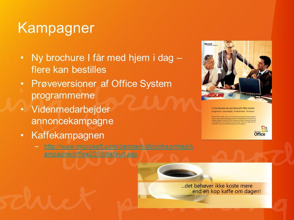 Kampagner •Ny brochure I får med hjem i dag – flere kan bestilles •Prøveversioner af Office System programmerne •Videnmedarbejder annoncekampagne •Kaffekampagnen –http://www.microsoft.com/danmark/dinvirksomhed/k ampagne/office2003/default.asphttp://www.microsoft.com/danmark/dinvirksomhed/k ampagne/office2003/default.asp