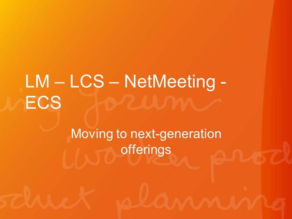 LM – LCS – NetMeeting - ECS Moving to next-generation offerings