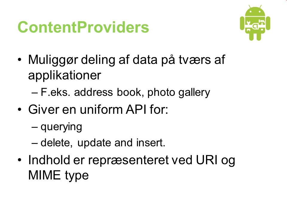 ContentProviders •Muliggør deling af data på tværs af applikationer –F.eks.