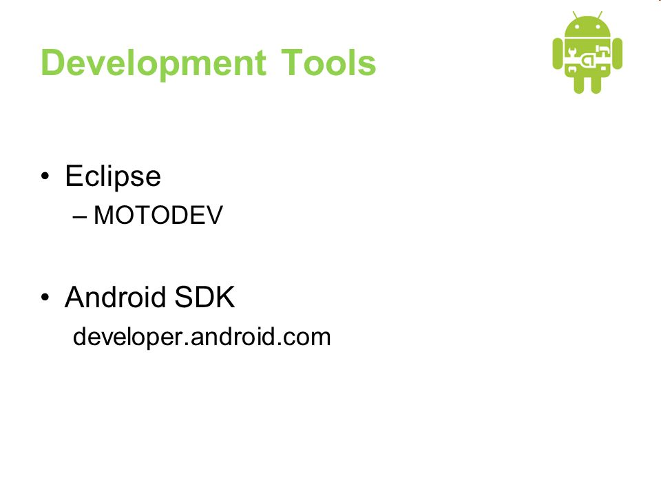Development Tools •Eclipse –MOTODEV •Android SDK developer.android.com