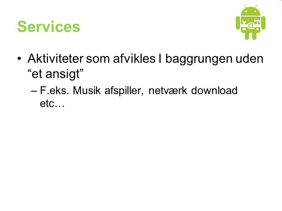Services •Aktiviteter som afvikles I baggrungen uden et ansigt –F.eks.