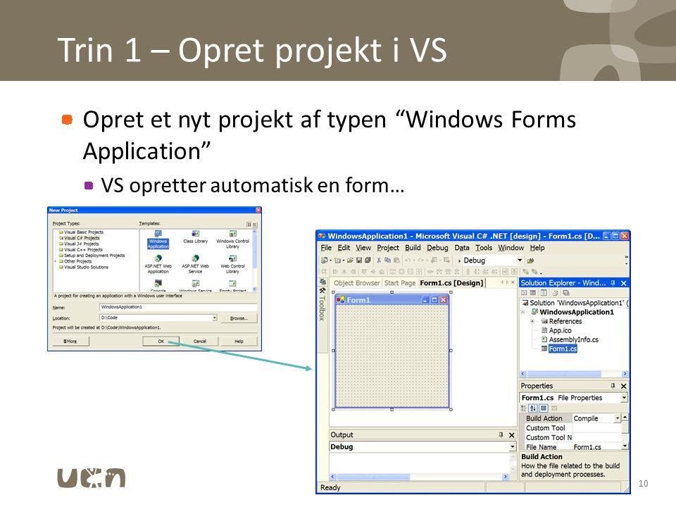 Trin 1 – Opret projekt i VS Opret et nyt projekt af typen Windows Forms Application VS opretter automatisk en form… 10