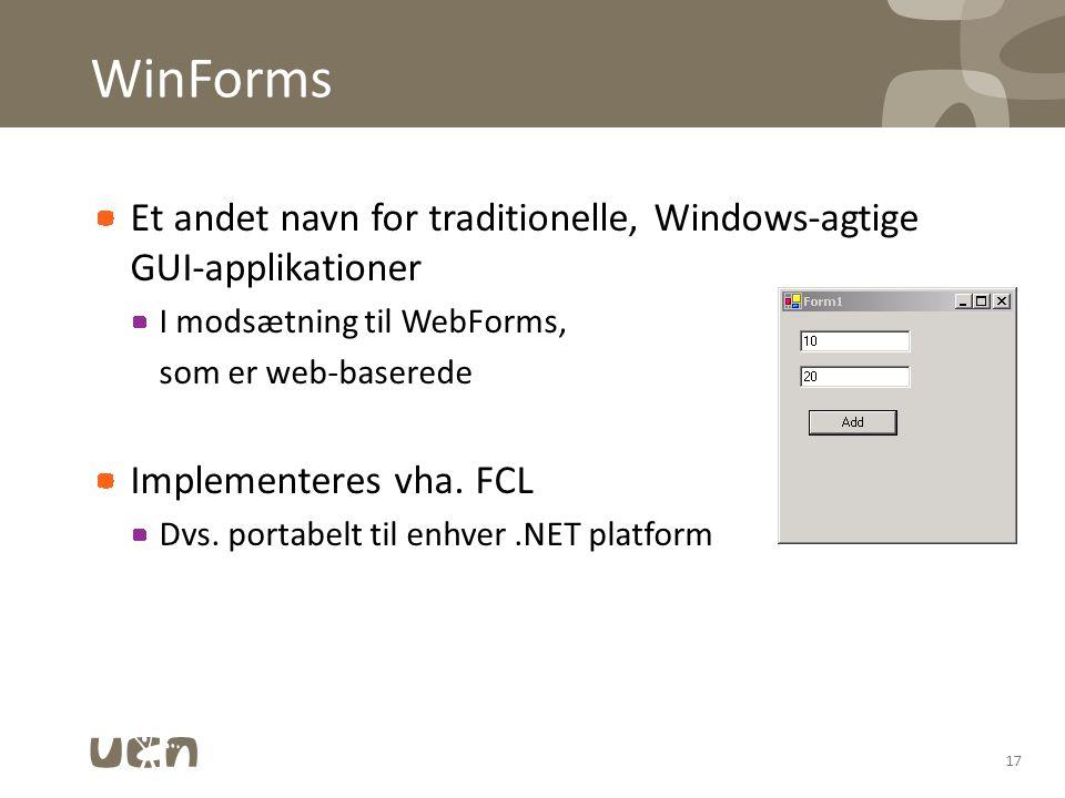 WinForms Et andet navn for traditionelle, Windows-agtige GUI-applikationer I modsætning til WebForms, som er web-baserede Implementeres vha.