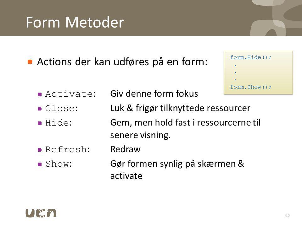 Form Metoder Actions der kan udføres på en form: Activate :Giv denne form fokus Close :Luk & frigør tilknyttede ressourcer Hide :Gem, men hold fast i ressourcerne til senere visning.