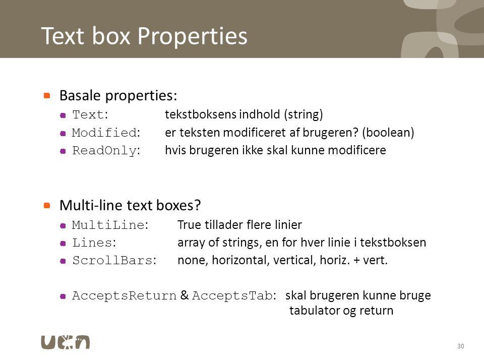 Text box Properties Basale properties: Text :tekstboksens indhold (string) Modified :er teksten modificeret af brugeren.