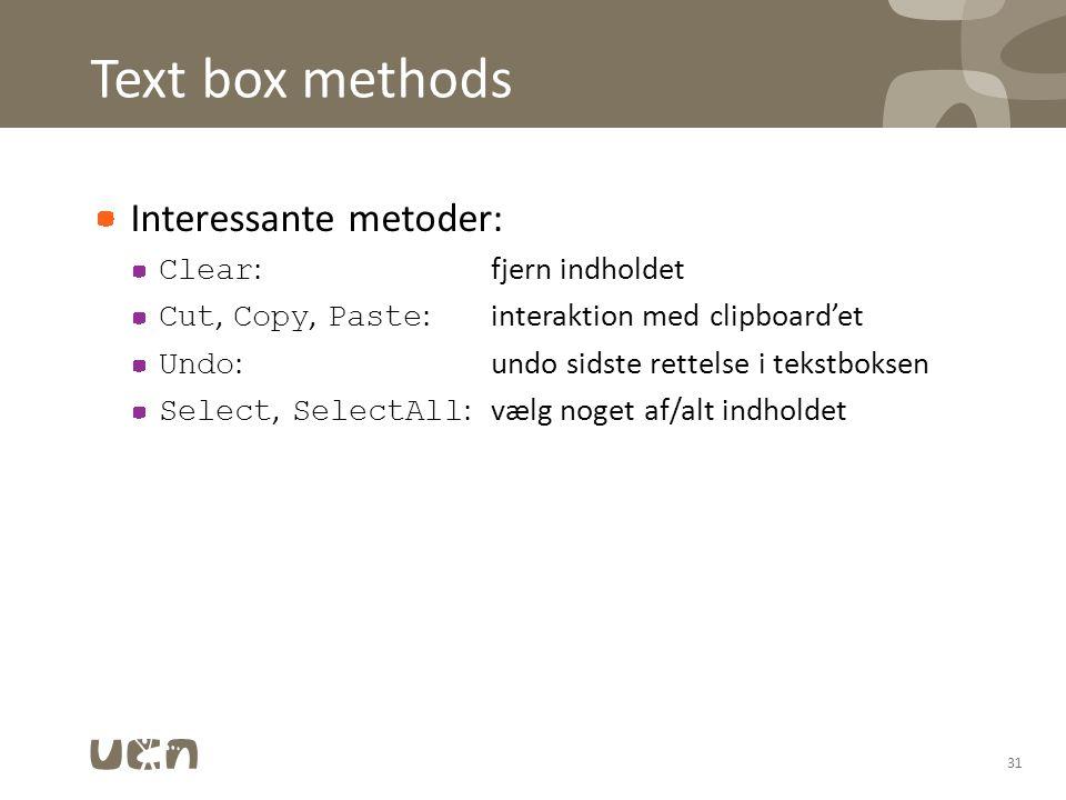 Text box methods Interessante metoder: Clear : fjern indholdet Cut, Copy, Paste : interaktion med clipboard'et Undo : undo sidste rettelse i tekstboksen Select, SelectAll : vælg noget af/alt indholdet 31