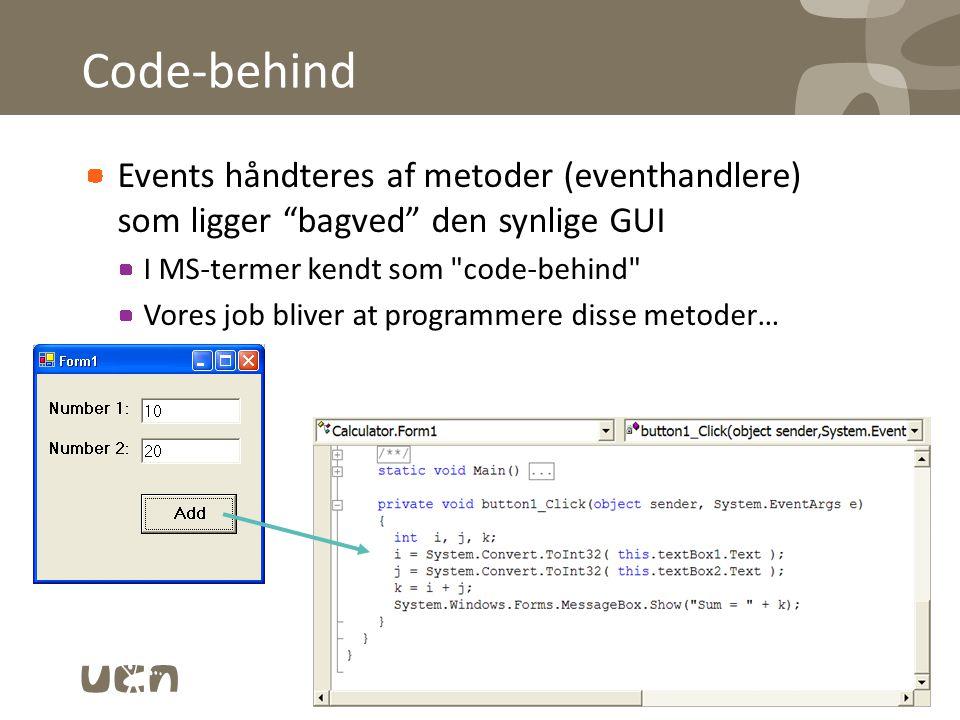 Code-behind Events håndteres af metoder (eventhandlere) som ligger bagved den synlige GUI I MS-termer kendt som code-behind Vores job bliver at programmere disse metoder… 5