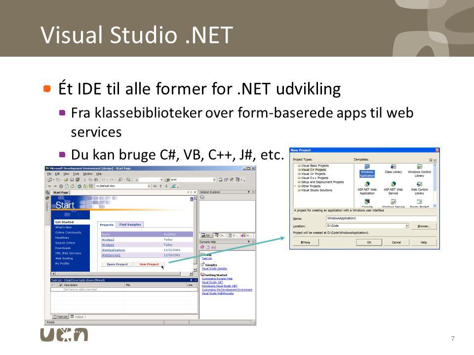 Visual Studio.NET Ét IDE til alle former for.NET udvikling Fra klassebiblioteker over form-baserede apps til web services Du kan bruge C#, VB, C++, J#, etc.