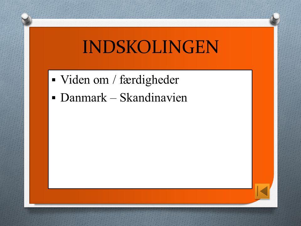 INDSKOLINGEN  Viden om / færdigheder  Danmark – Skandinavien