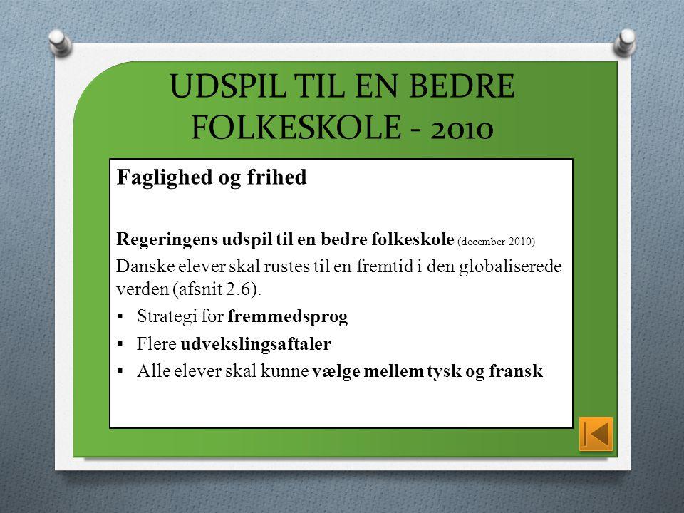 Faglighed og frihed Regeringens udspil til en bedre folkeskole (december 2010) Danske elever skal rustes til en fremtid i den globaliserede verden (afsnit 2.6).