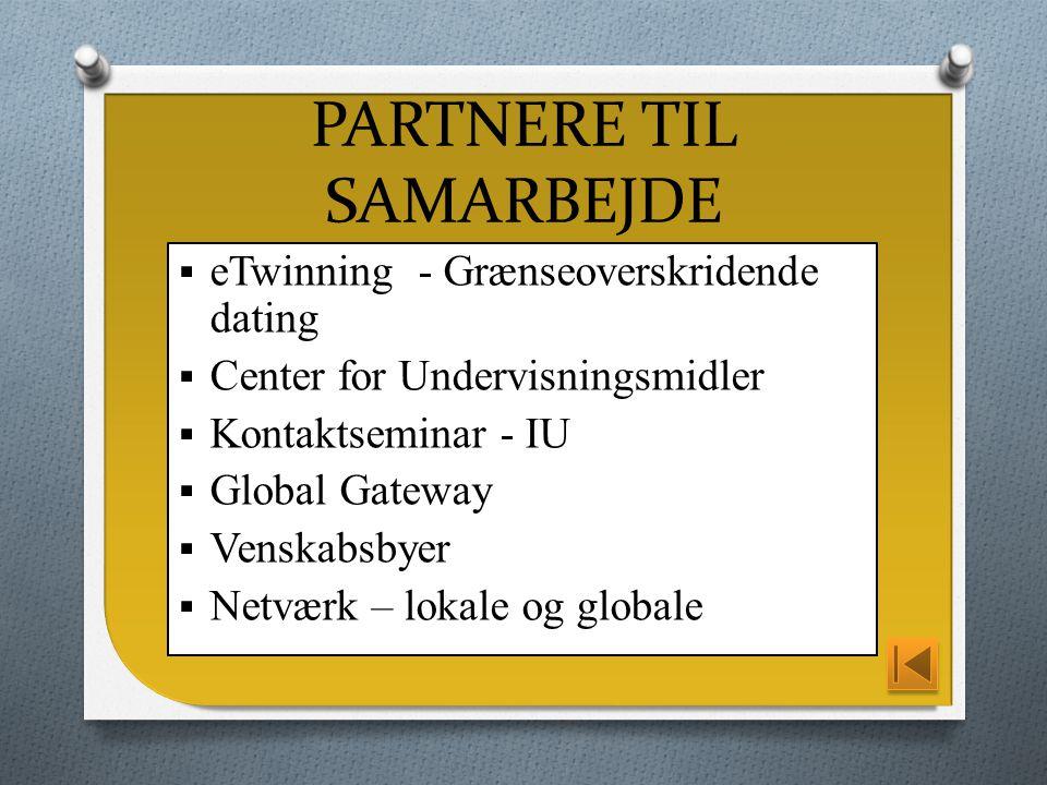  eTwinning - Grænseoverskridende dating  Center for Undervisningsmidler  Kontaktseminar - IU  Global Gateway  Venskabsbyer  Netværk – lokale og globale PARTNERE TIL SAMARBEJDE