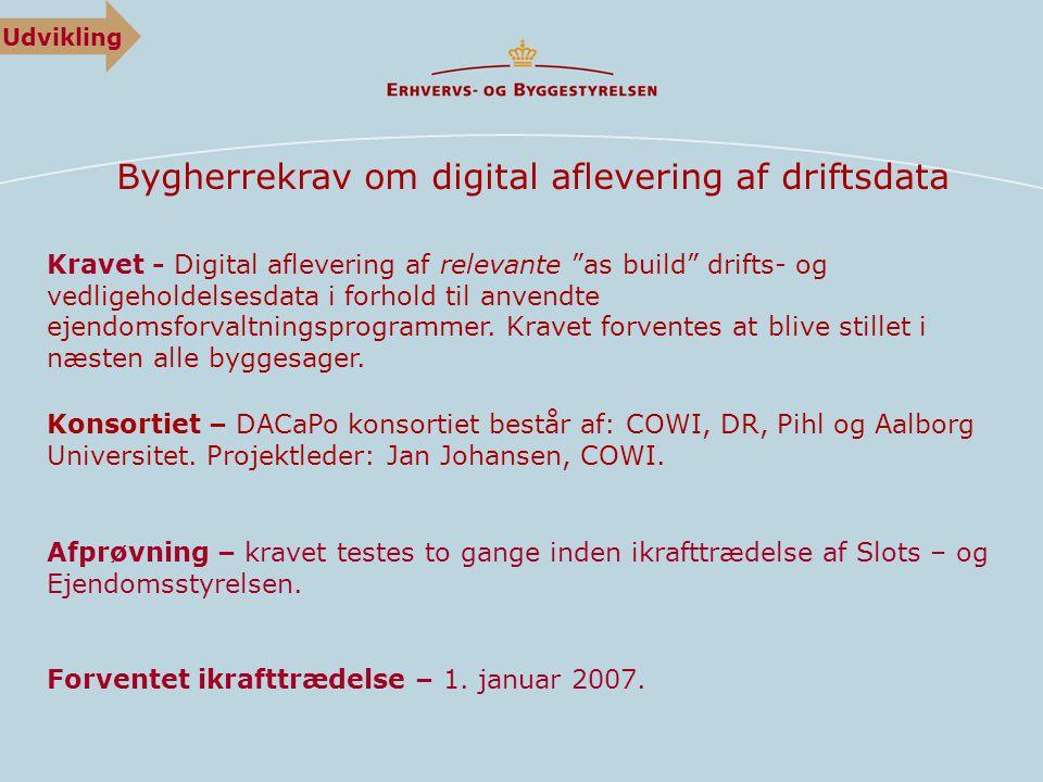 Bygherrekrav om digital aflevering af driftsdata Kravet - Digital aflevering af relevante as build drifts- og vedligeholdelsesdata i forhold til anvendte ejendomsforvaltningsprogrammer.