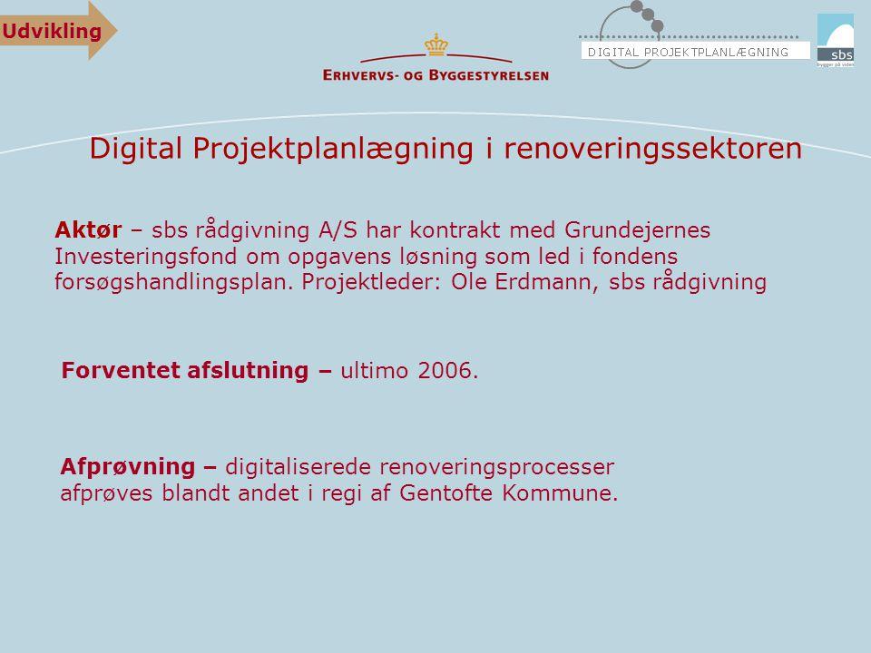 Digital Projektplanlægning i renoveringssektoren Aktør – sbs rådgivning A/S har kontrakt med Grundejernes Investeringsfond om opgavens løsning som led i fondens forsøgshandlingsplan.
