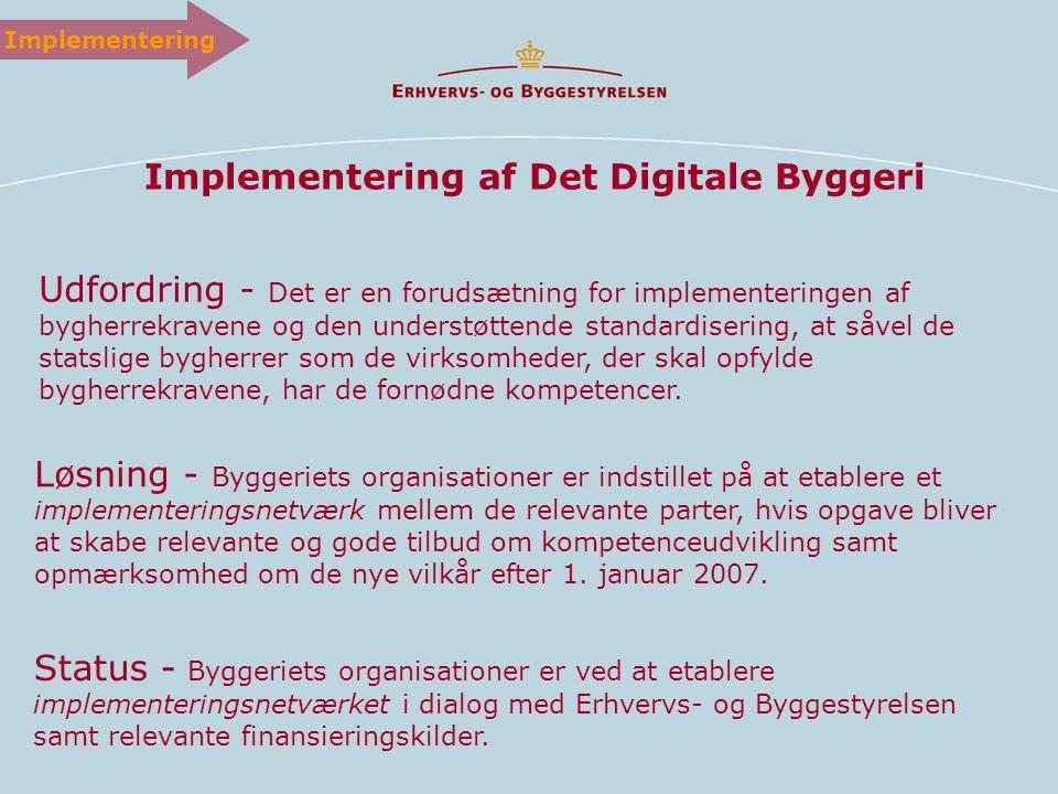 Implementering af Det Digitale Byggeri Udfordring - Det er en forudsætning for implementeringen af bygherrekravene og den understøttende standardisering, at såvel de statslige bygherrer som de virksomheder, der skal opfylde bygherrekravene, har de fornødne kompetencer.