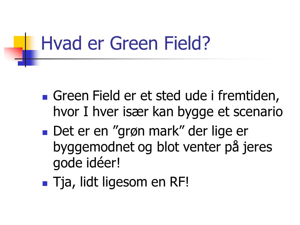 Green Field Justering ifht planen ver. 1 Drømme- hus Ressourcer tilstede Bygge- Planer 20062009