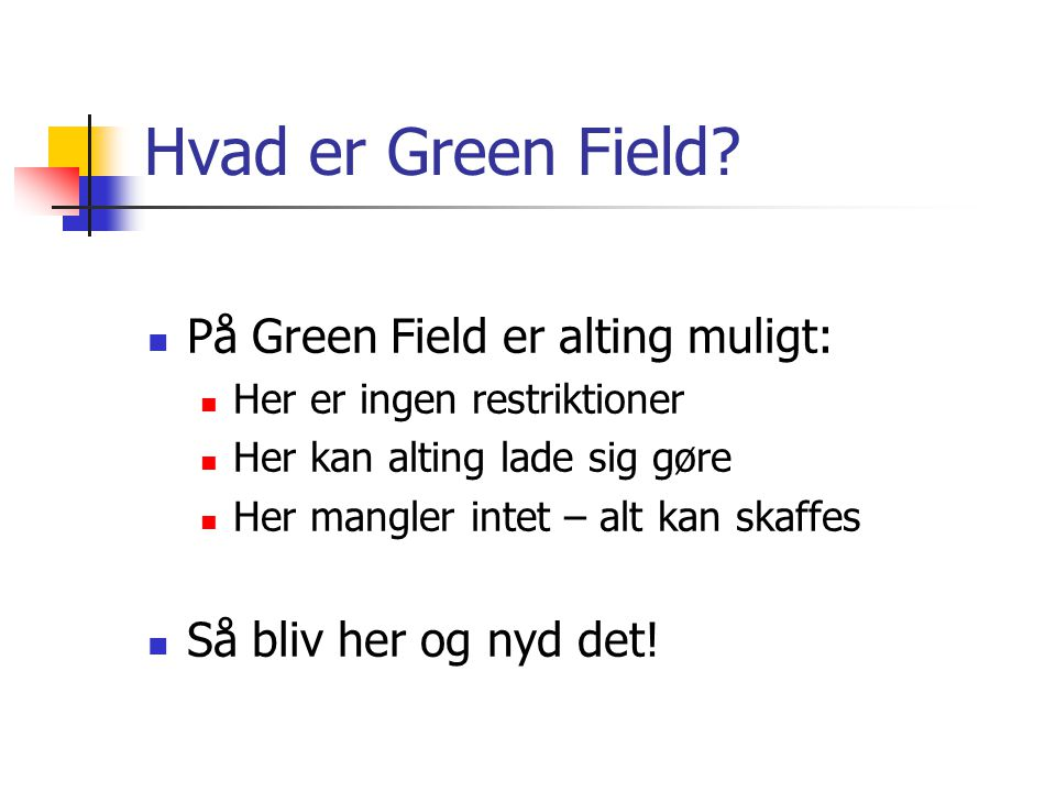 Opbygning af Green Field Trin 2 – Fremtid og nutid Gode ting ved nutid (Opgørelse over ressourcer) 1.