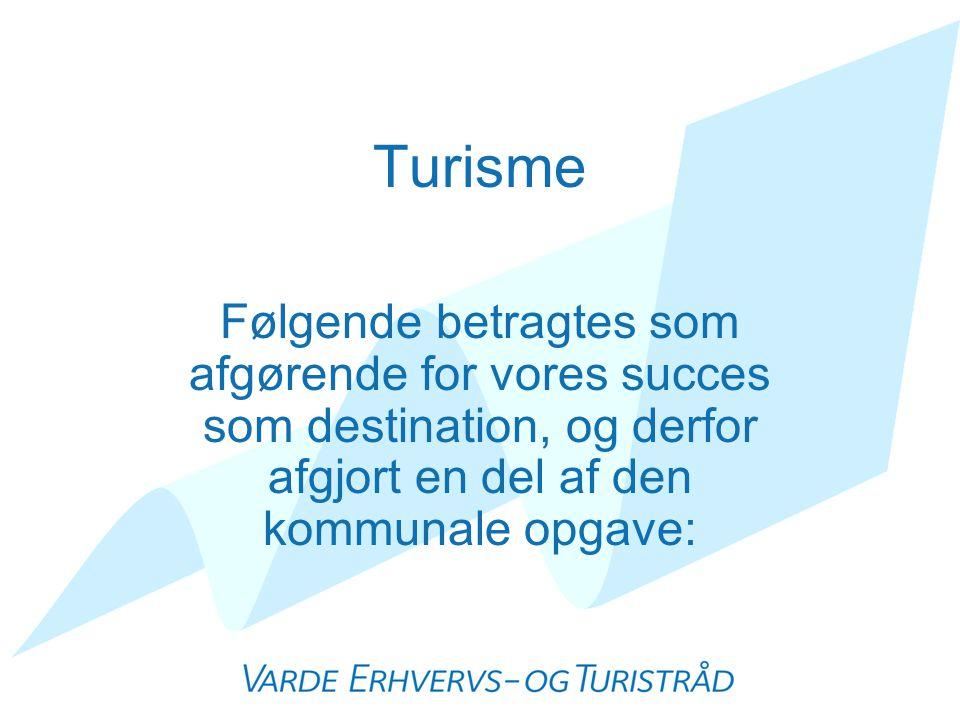 Turisme Følgende betragtes som afgørende for vores succes som destination, og derfor afgjort en del af den kommunale opgave: